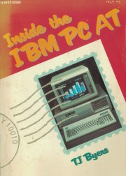 Inside the IBM PC AT - Inside the IBM PC AT Author: T J. Byers Language: English Pages: 309 Publisher: other ISBN:
