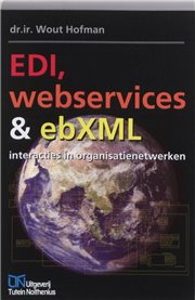 EDI, Webservices & ebXML - EDI, Webservices & ebXML - dr.ir. Wout Hofman (NL)